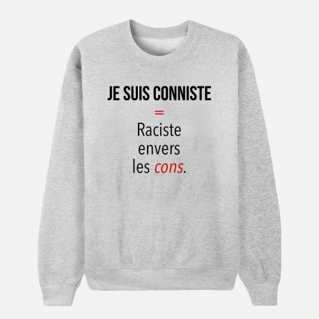 Sweat Adulte Gris Je suis conniste : raciste envers les cons