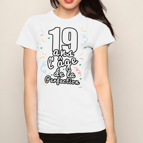 t shirt femme anniversaire 19 ans l ge de la perfection ketshooop t shirts anniversaires. Black Bedroom Furniture Sets. Home Design Ideas