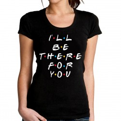 T-Shirt Fiends i'll be there for you