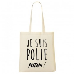 Tote Bag Je suis polie putain !