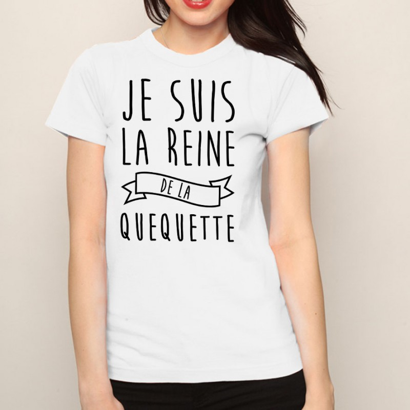 t shirt femme blanc je suis la reine de la quequette ketshooop t shirts anniversaires. Black Bedroom Furniture Sets. Home Design Ideas